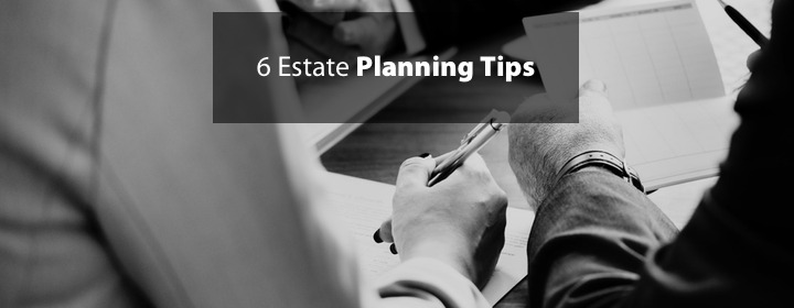6 Estate Planning Tips